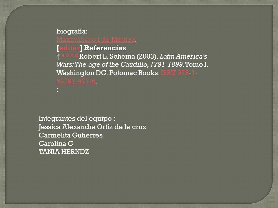 biografía; Maximiliano I de México. [editar] Referencias.